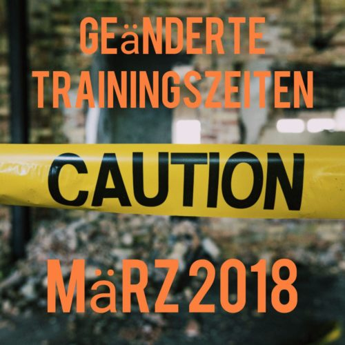 Geänderte Trainingszeiten im März 2018